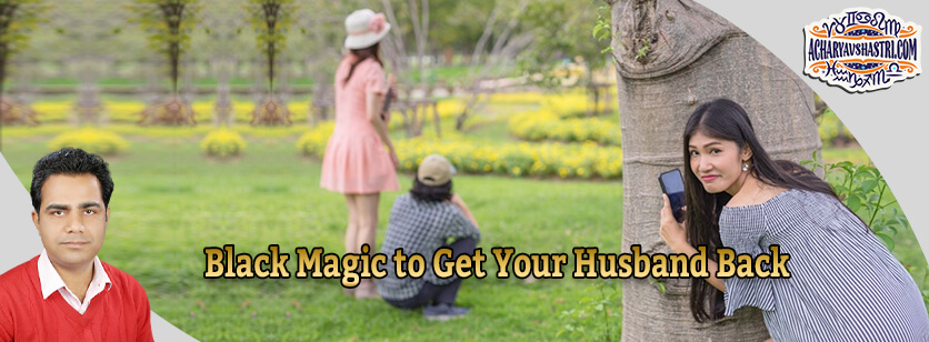 Black Magic to Get Your Husband Back