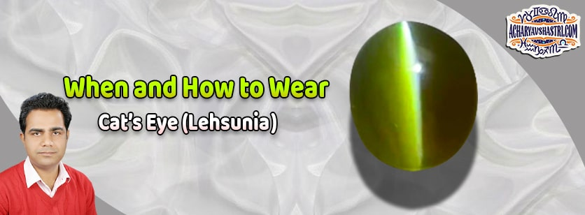 How to wear Cats Eye or Lahsuniya Gemstone, vaidurya Description, Properties, Type, Purity, Identification and method.