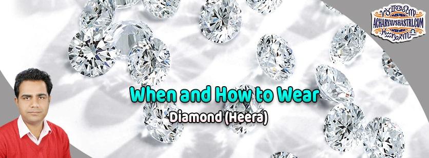 How to wear Diamond or Heera Gemstone, vaidurya Description, Properties, Type, Purity, Identification and method.