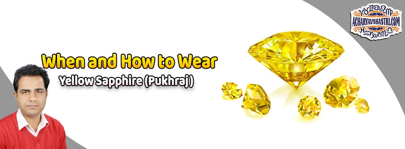 How to wear Yellow Sapphire or Pukhraj Gemstone, Description, Properties, Type, Purity, Identification and method.