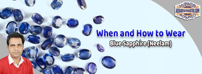 How to wear blue Sapphire - Neelam Gemstone, Description, Properties, Type, Purity, Identification and method.