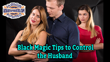 Black Magic Tips to Control the Husband