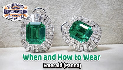 How to wear Green Emerald or Panna Gemstone, Description, Properties, Type, Purity, Identification and method.