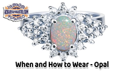 How to wear Opal, vaidurya Description, Properties, Type, Purity, Identification and method.