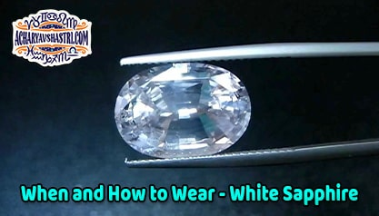 How to wear White Sapphire, vaidurya Description, Properties, Type, Purity, Identification and method.