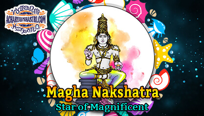 Magha Nakshatra – Star of Magnificent