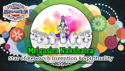 Mrigasira Nakshatra - Star of Research Invention and Spirituality