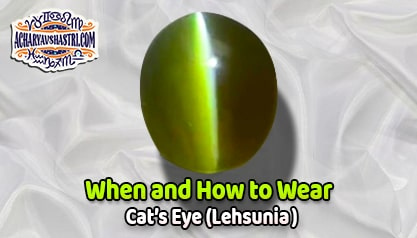 How to wear Cats Eye or Lahsuniya Gemstone, vaidurya Description, Properties, Type, Purity, Identification and method.