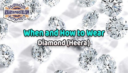 How to wear Diamond or Heera Gemstone, vaidurya Description, Properties, Type, Purity, Identification and method.