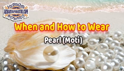 How to wear Pearl or Moti Gemstone, Description, Properties, Type, Purity, Identification and method.