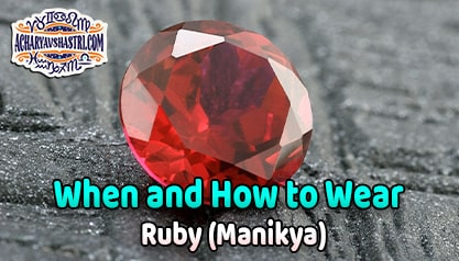 How to wear Ruby - Manikya Gemstone, Description, Properties, Type, Purity, Identification and method.